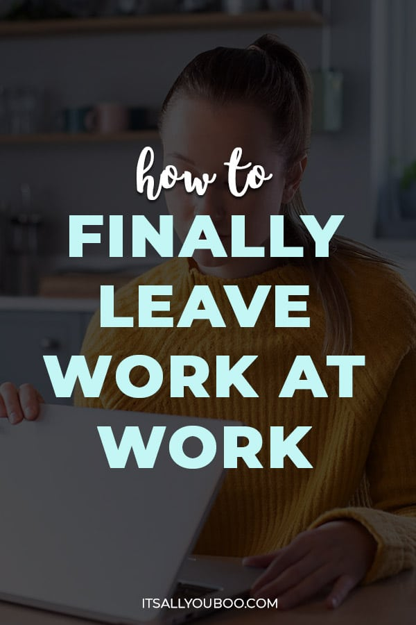 How to Finally Leave Work At Work