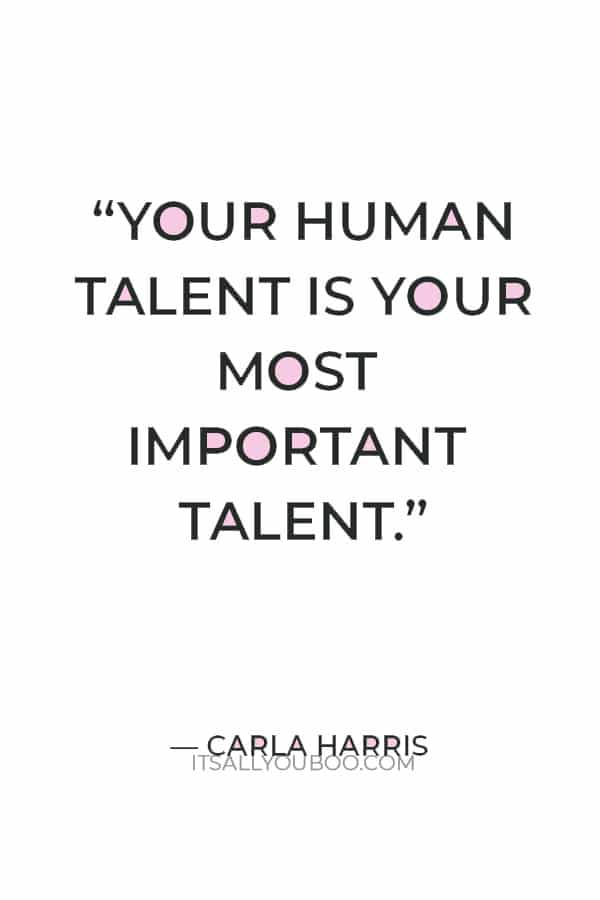 """""""Your human talent is your most important talent."""" – Carla Harris"""