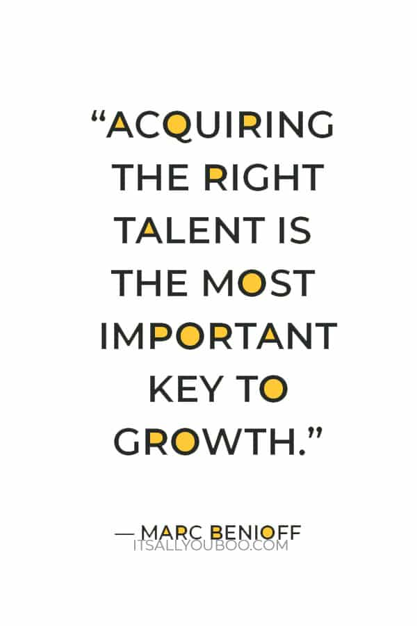 """""""Acquiring the right talent is the most important key to growth."""" – Marc Benioff"""