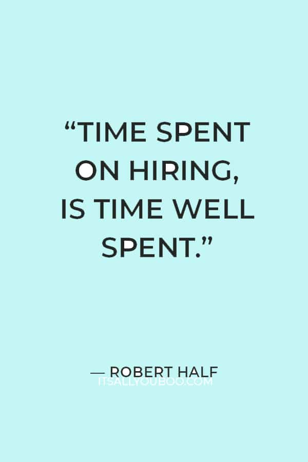 """""""Time spent on hiring, is time well spent."""" – Robert Half"""