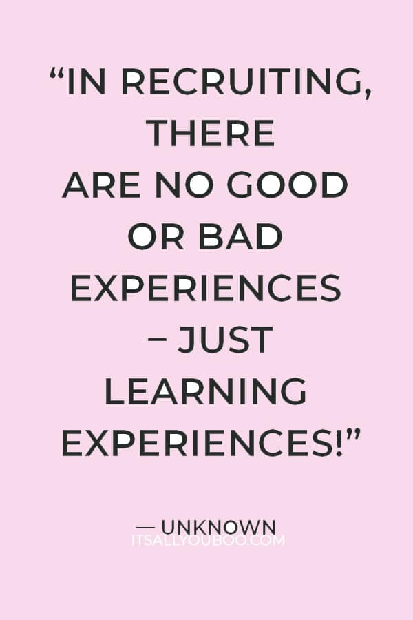 """""""In recruiting, there are no good or bad experiences – just learning experiences!"""" – Unknown"""