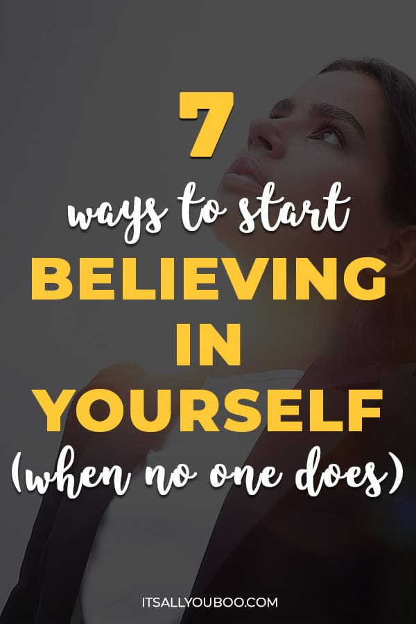 7 Ways to Start Believing in Yourself (When No One Does)