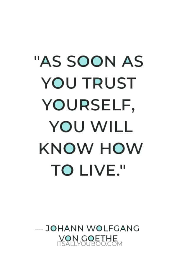 """""""As soon as you trust yourself, you will know how to live."""" ― Johann Wolfgang von Goethe"""