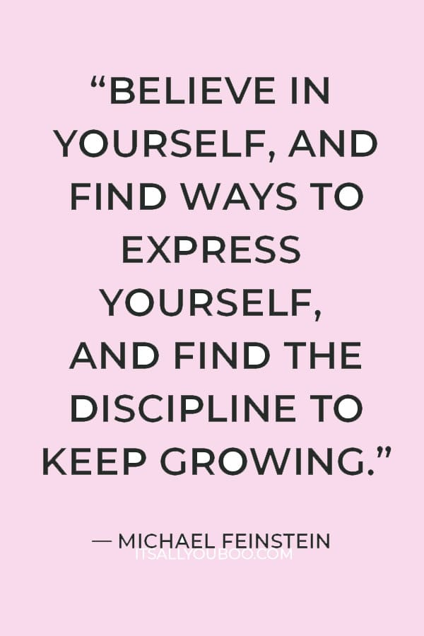 """""""Believe in yourself, and find ways to express yourself, and find the discipline to keep growing."""" ― Michael Feinstein"""