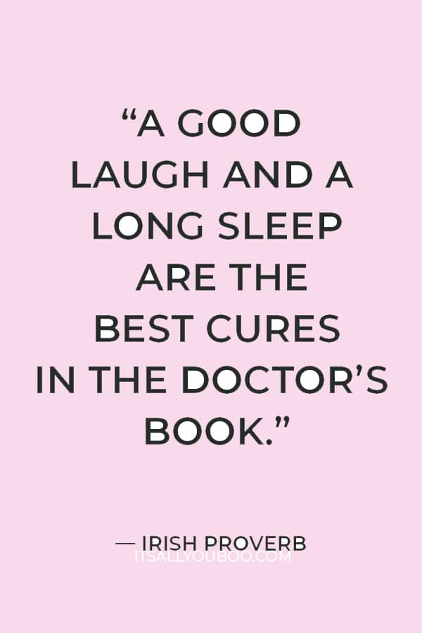 """""""A good laugh and a long sleep are the best cures in the doctor's book."""" ― Irish proverb"""