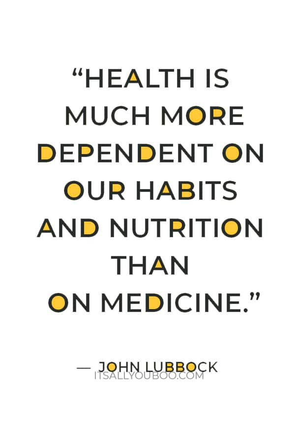 """""""Health is much more dependent on our habits and nutrition than on medicine."""" ― John Lubbock"""