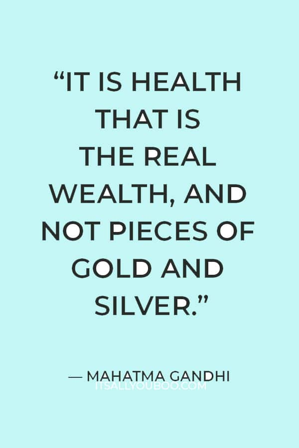 """""""It is health that is the real wealth, and not pieces of gold and silver."""" ― Mahatma Gandhi"""