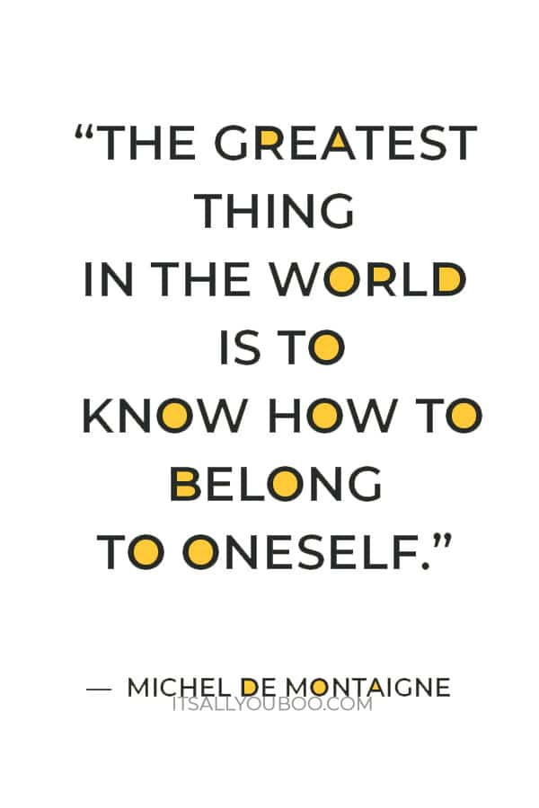 """""""The greatest thing in the world is to know how to belong to oneself."""" ― Michel de Montaigne"""