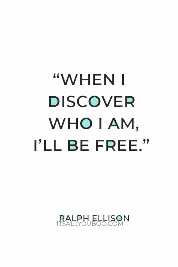 """""""When I discover who I am, I'll be free."""" ― Ralph Ellison"""