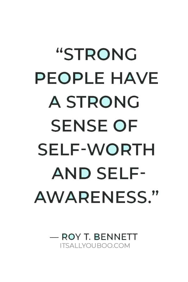 """""""Strong people have a strong sense of self-worth and self-awareness; they don't need the approval of others."""" ― Roy T. Bennett"""