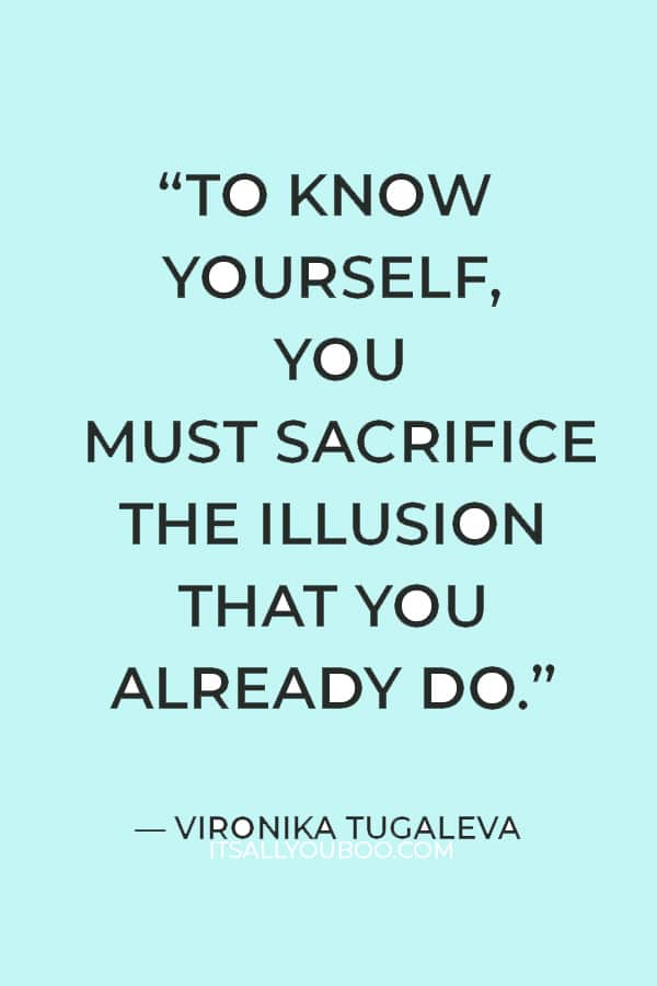 """""""To know yourself, you must sacrifice the illusion that you already do."""" — Vironika Tugaleva"""