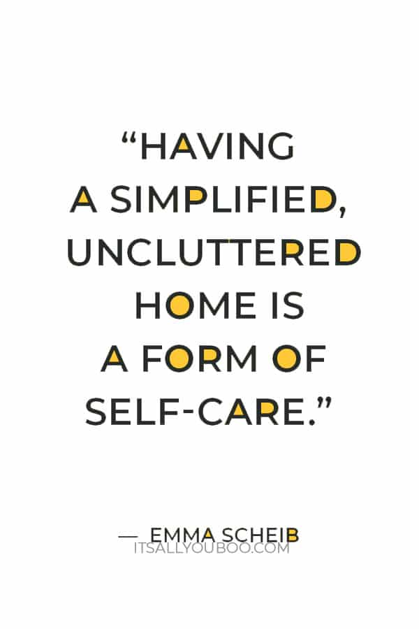 """Having a simplified, uncluttered home is a form of self-care."" — Emma Scheib"