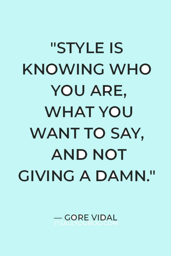 """""""Style is knowing who you are, what you want to say, and not giving a damn."""" ― Gore Vidal"""
