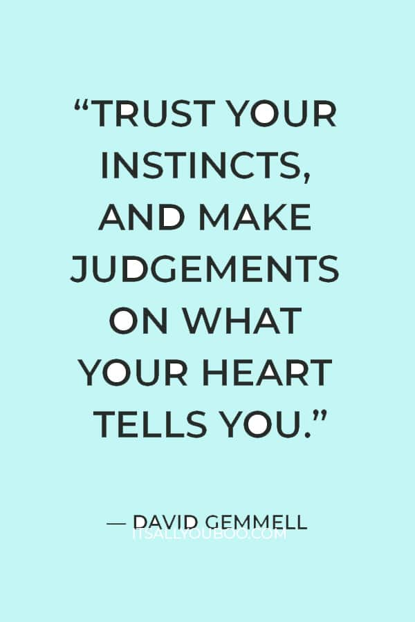 """""""Trust your instincts, and make judgements on what your heart tells you. The heart will not betray you."""" ― David Gemmell"""