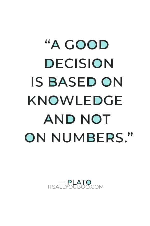 """""""A good decision is based on knowledge and not on numbers."""" ― Plato"""