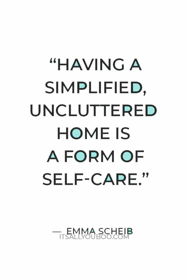 """""""Having a simplified, uncluttered home is a form of self-care."""" — Emma Scheib"""