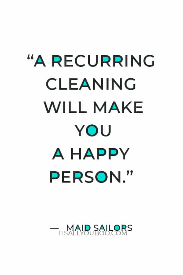 """""""A recurring cleaning will make you a happy person."""" — Maid Sailors"""