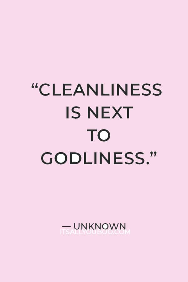 """""""Cleanliness is next to godliness."""" — Unknown"""