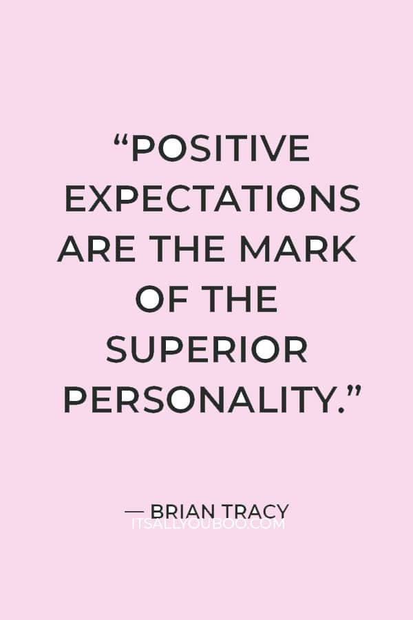"""""""Positive expectations are the mark of the superior personality."""" ― Brian Tracy"""