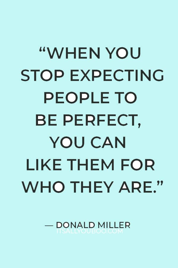 """""""When you stop expecting people to be perfect, you can like them for who they are.""""― Donald Miller"""