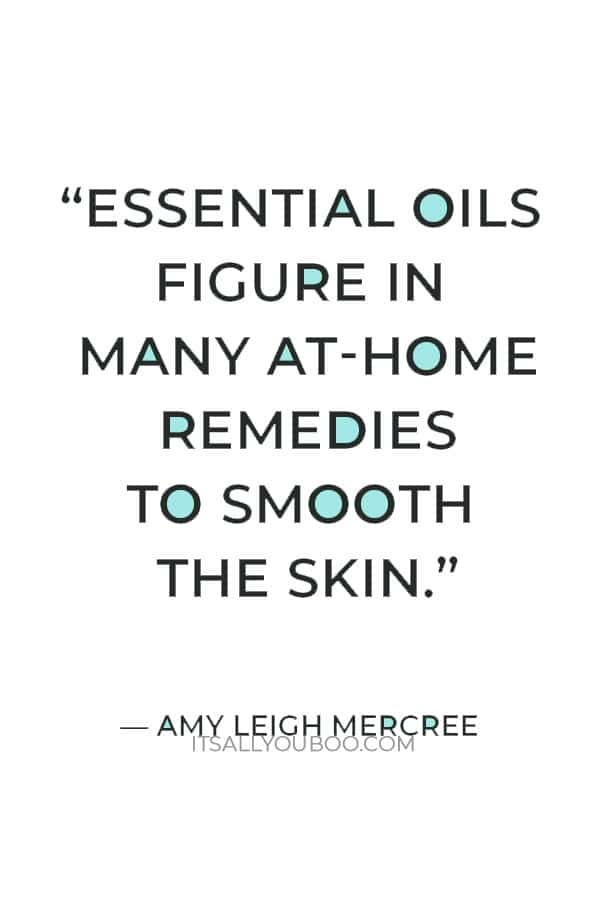 """""""Essential oils figure in many at-home remedies to smooth the skin, soothe the spirit, and calm the mind."""" ― Amy Leigh Mercree"""