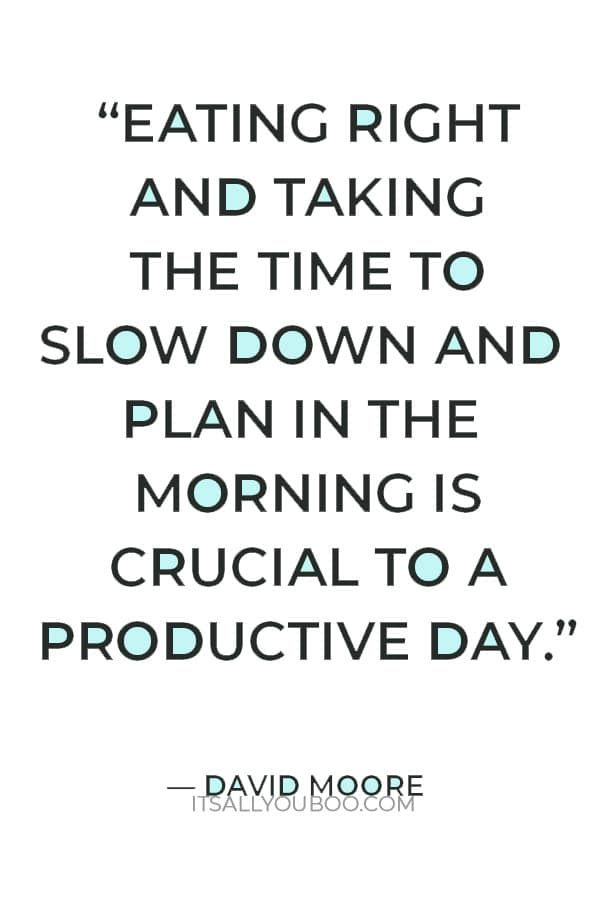 """""""Eating right and taking the time to slow down and plan in the morning is crucial to a productive day."""" — David Moo"""