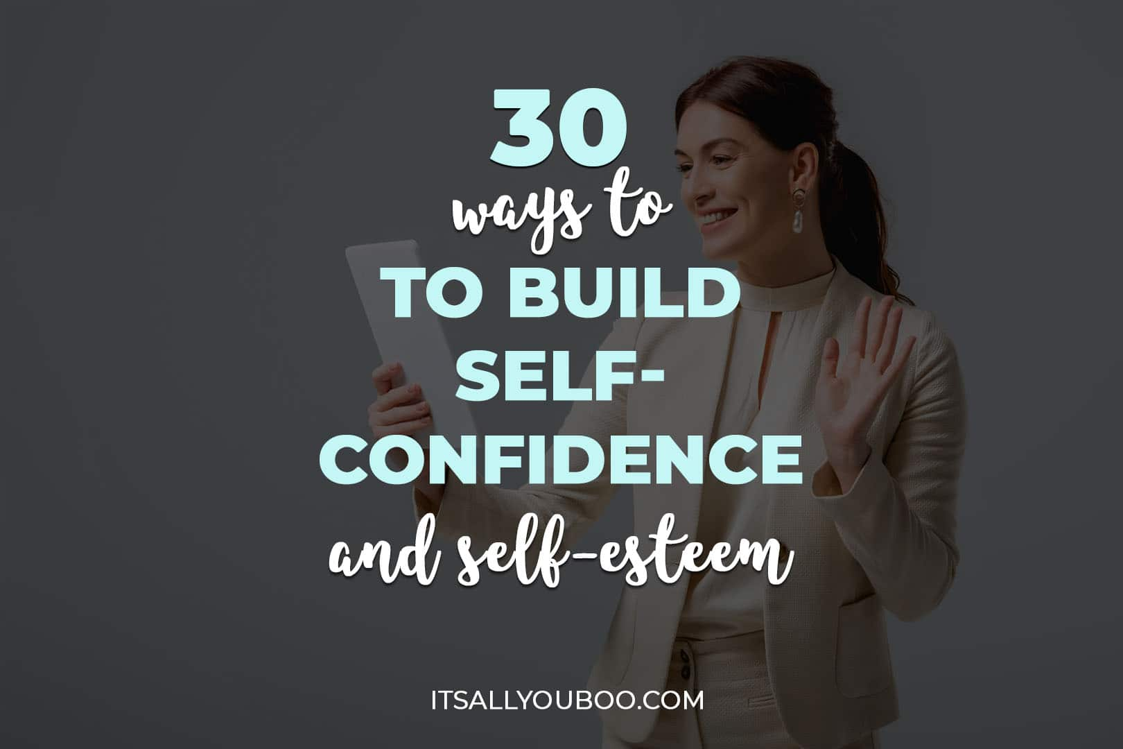 30 Ways to Build Self-Confidence and Self-Esteem