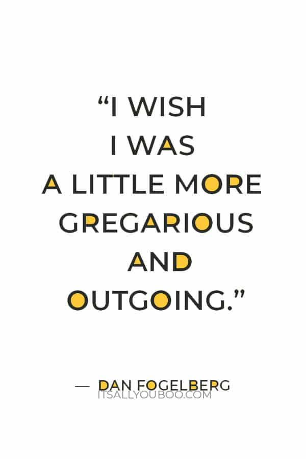 """""""I wish I was a little more gregarious and outgoing."""" — Dan Fogelberg"""