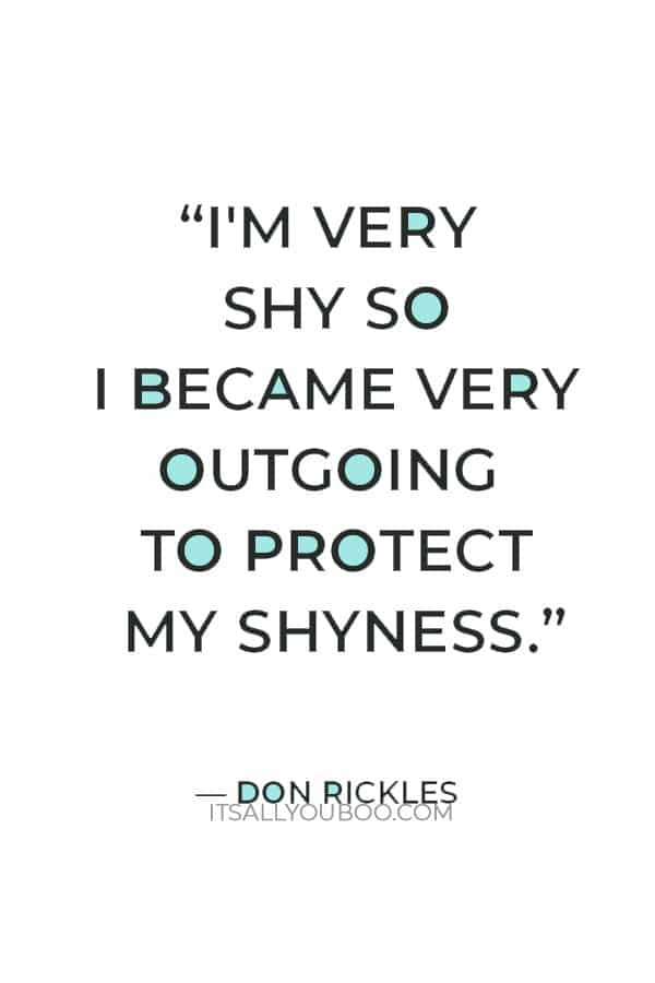 """""""I'm very shy so I became very outgoing to protect my shyness."""" — Don Rickles"""