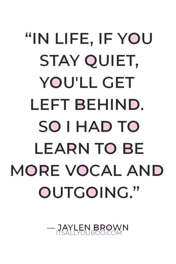 """""""In life, if you stay quiet, you'll get left behind. So I had to learn to be more vocal and outgoing."""" — Jaylen Brown"""