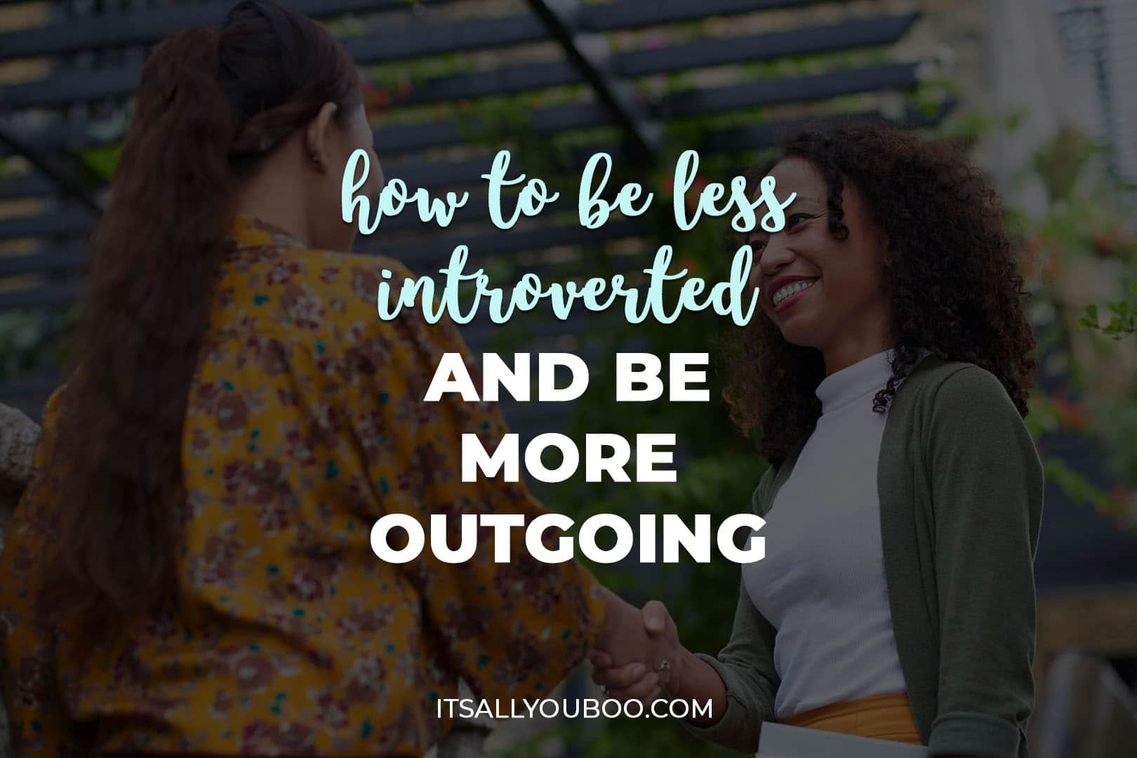 How to Be Less Introverted and Be More Outgoing