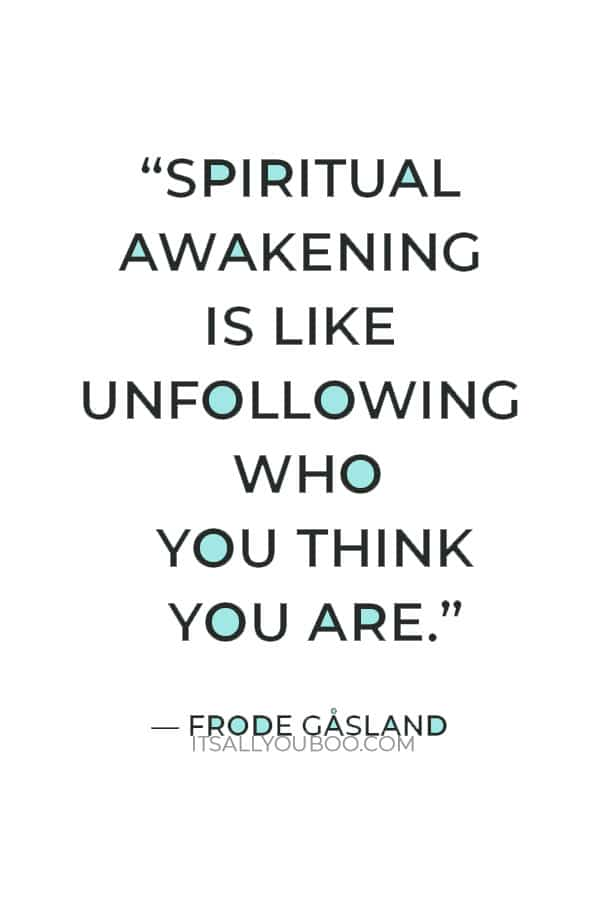 """""""Spiritual awakening is like unfollowing who you think you are."""" ― Frode Gåsland"""