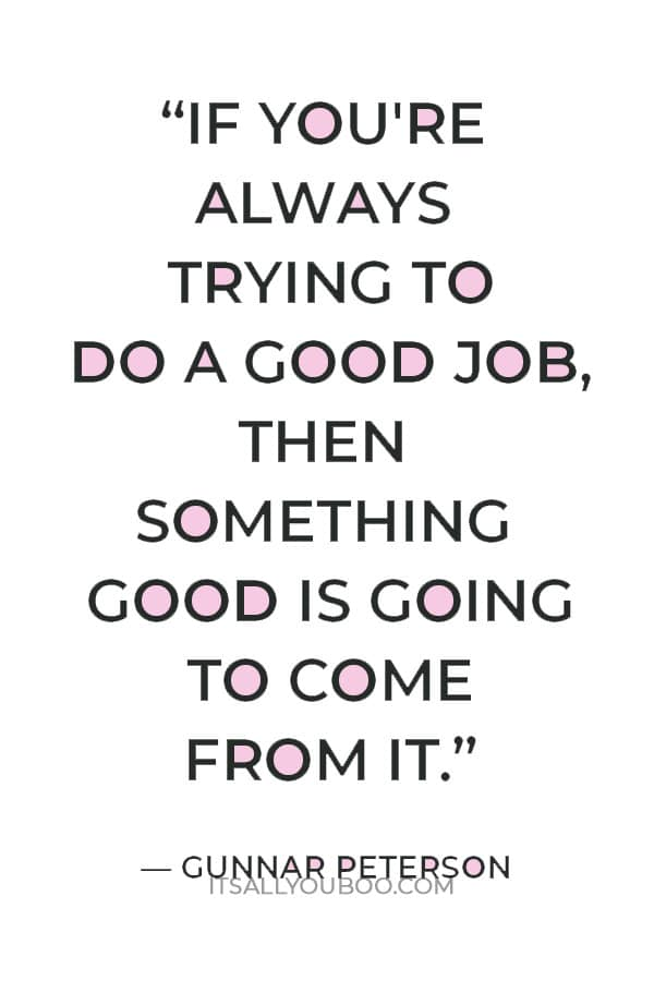 """""""If you're always trying to do a good job, then something good is going to come from it."""" — Gunnar Peterson"""