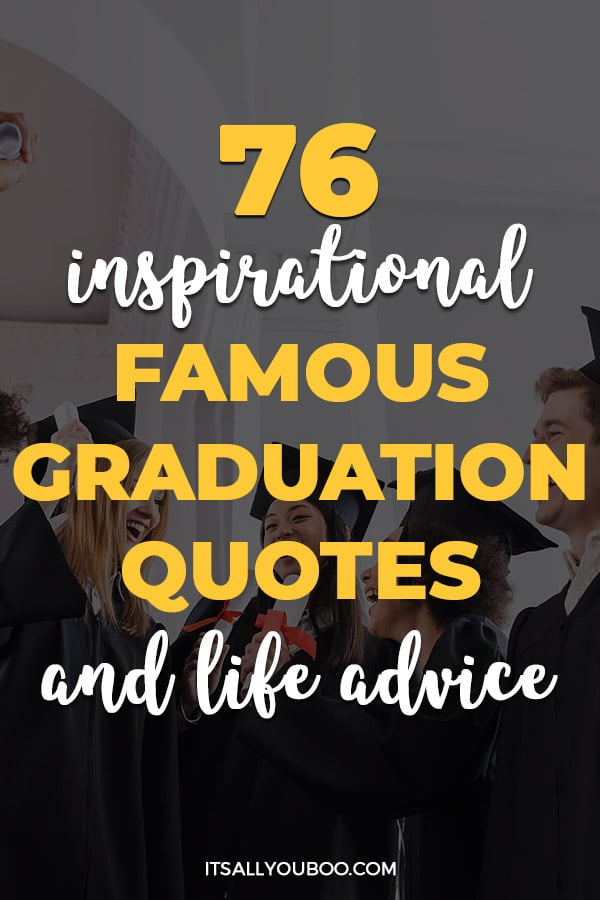 76 Inspirational Famous Graduation Quotes and Life Advice