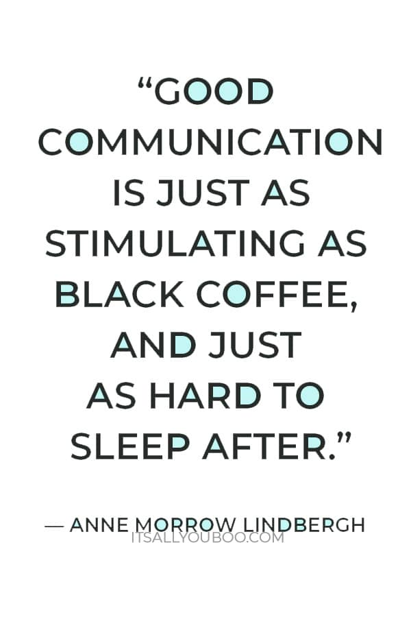 """""""Good communication is just as stimulating as black coffee, and just as hard to sleep after."""" ― Anne Morrow Lindbergh"""