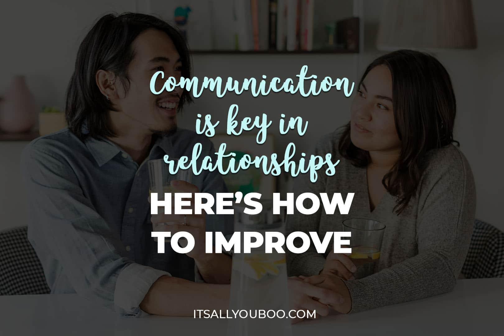 Communication is Key in Relationships: Here's How to Improve