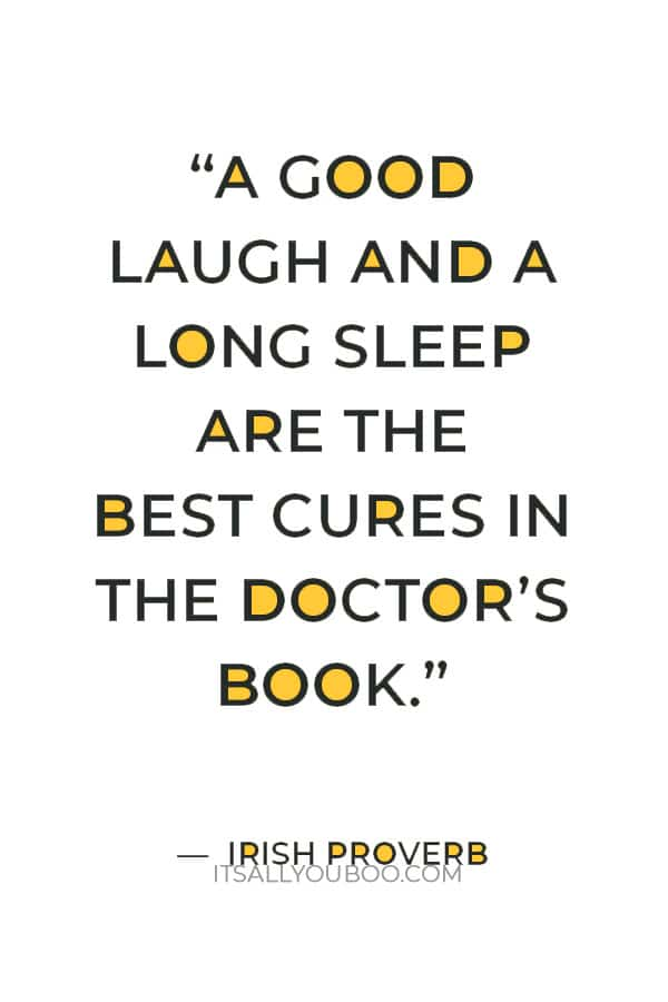 """""""A good laugh and a long sleep are the best cures in the doctor's book."""" — Irish proverb"""