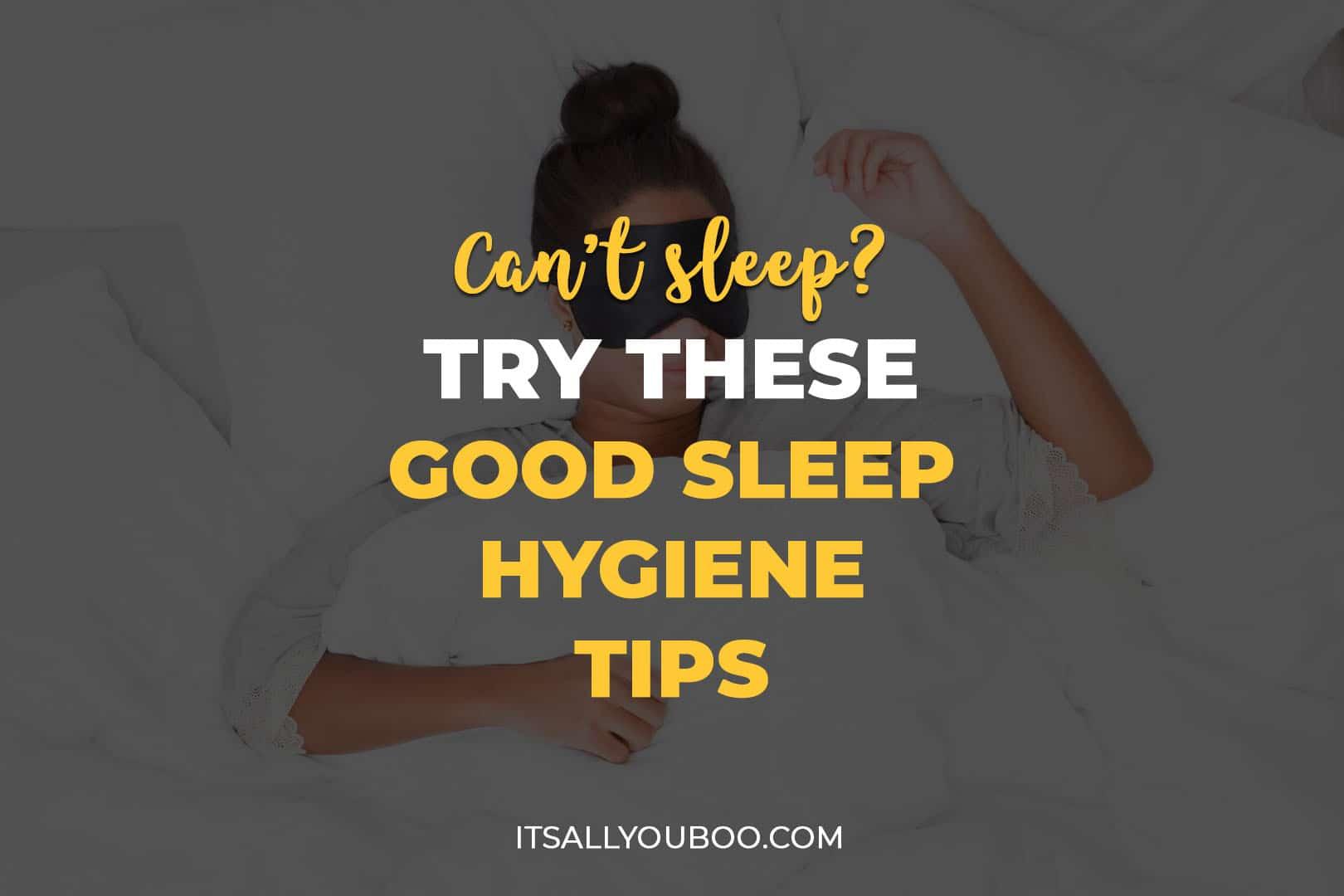 Can't Sleep? Try these Good Sleep Hygiene Tips