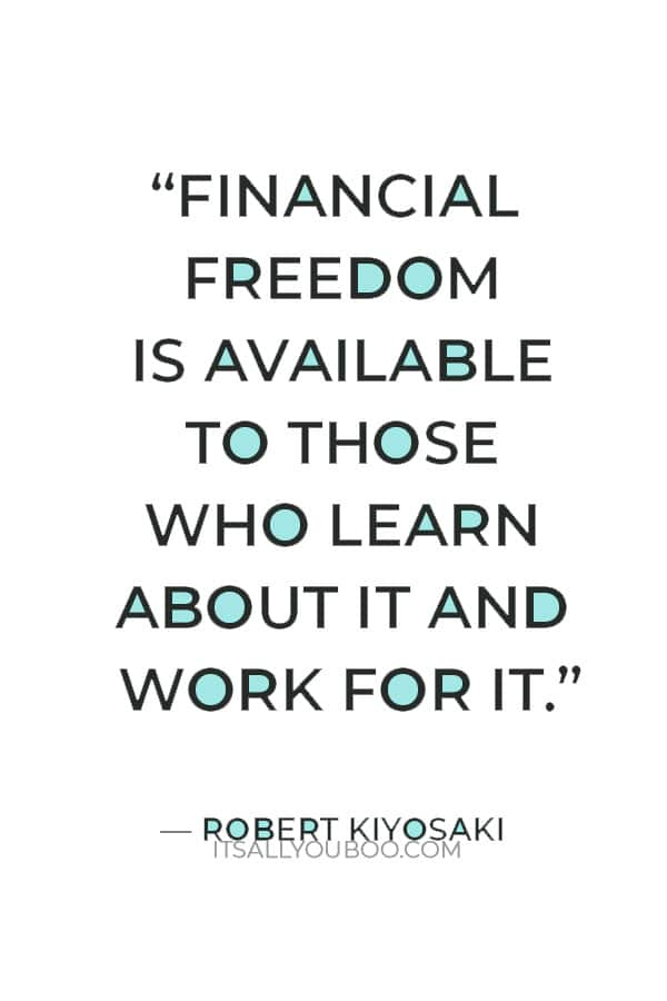 """""""Financial freedom is available to those who learn about it and work for it."""" ― Robert Kiyosaki"""