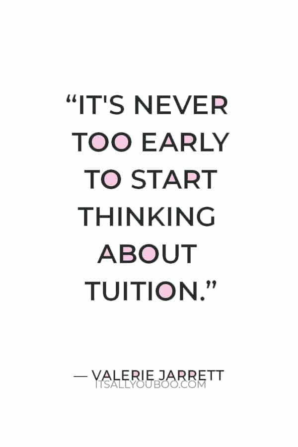 """""""It's never too early to start thinking about tuition."""" ― Valerie Jarrett"""