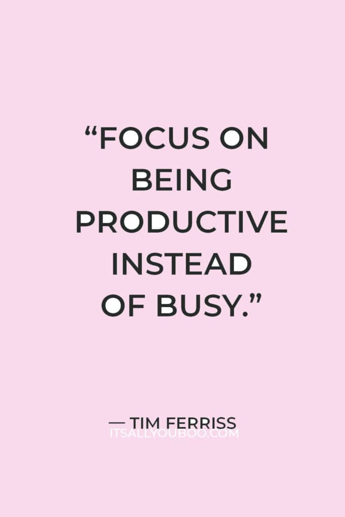 """""""Focus on being productive instead of busy."""" — Tim Ferriss"""