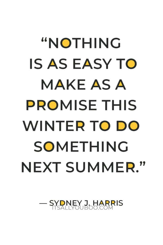 """""""Nothing is as easy to make as a promise this winter to do something next summer; this is how commencement speakers are caught."""" ― Sydney J. Harris"""