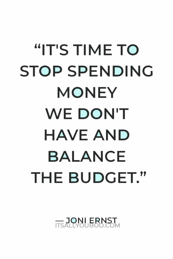 """""""It's time to stop spending money we don't have and balance the budget."""" — Joni Ernst"""