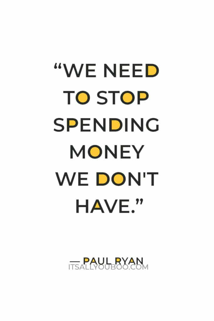 """""""We need to stop spending money we don't have."""" — Paul Ryan"""