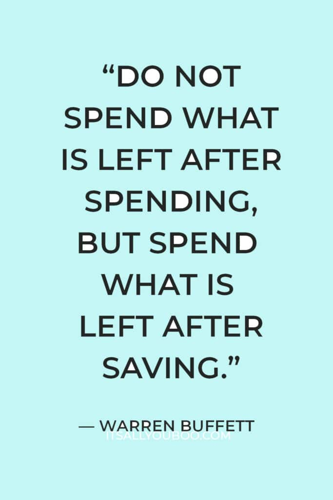 """""""Do not spend what is left after spending, but spend what is left after saving."""" — Warren Buffett"""