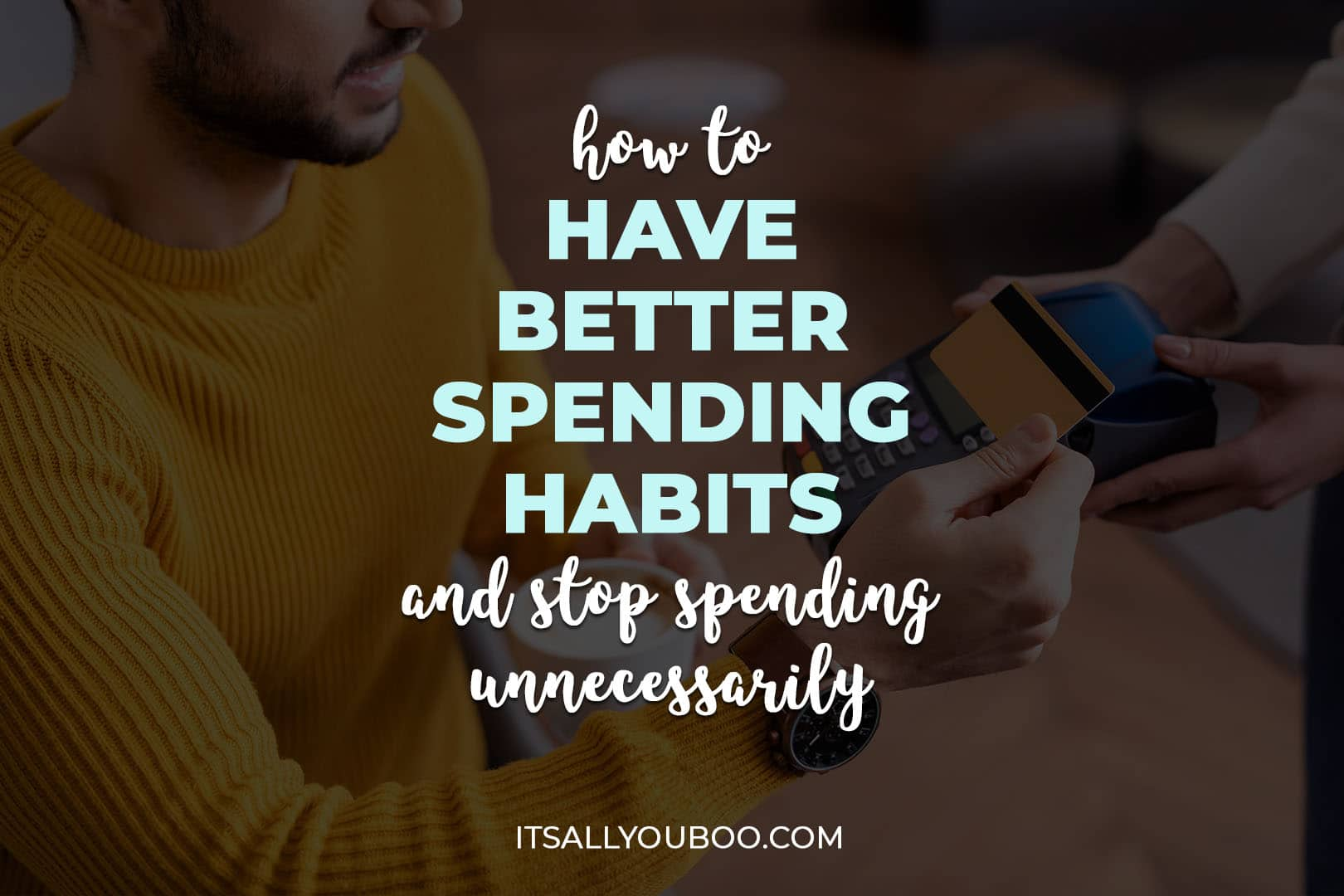 How to Have Better Spending Habits and Stop Spending Unnecessarily