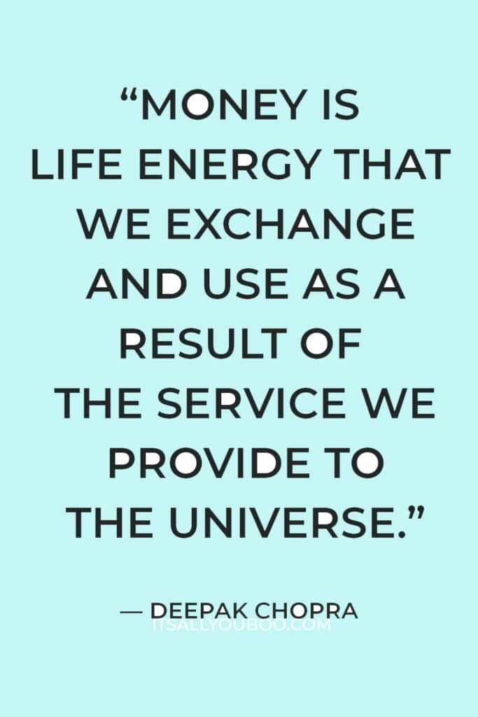 """""""Money is life energy that we exchange and use as a result of the service we provide to the universe."""" — Deepak Chopra"""