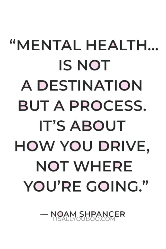 """""""Mental health… is not a destination but a process. It's about how you drive, not where you're going"""" — Noam Shpancer"""