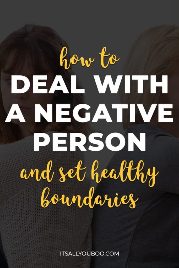 How to Deal with A Negative Person and Set Healthy Boundaries