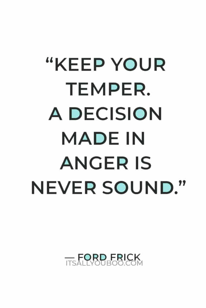 """""""Keep your temper. A decision made in anger is never sound."""" – Ford Frick"""